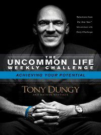 The Uncommon Life Weekly Challenge: Achieving Your Potential, Tony Dungy, Nathan Whitaker