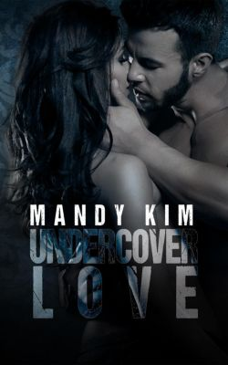 The Undercover Series: Undercover Love (The Undercover Series), Mandy Kim