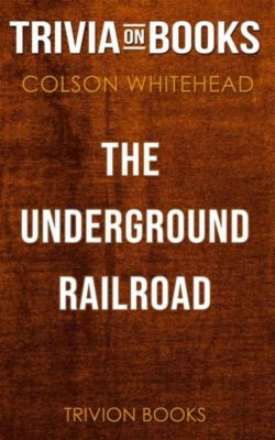 The Underground Railroad by Colson Whitehead (Trivia-On-Books), Trivion Books