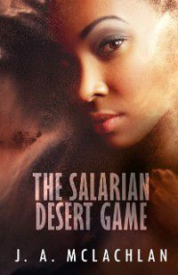 The Unintentional Adventures of Kia and Agatha: Salarian Desert Game, J. A. McLachlan