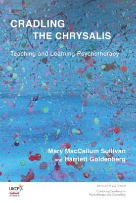 The United Kingdom Council for Psychotherapy Series: Cradling the Chrysalis, Harriett Goldenberg, Mary MacCallum Sullivan