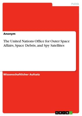 The United Nations Office  for Outer Space Affairs,  Space Debris, and Spy Satellites
