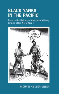 The United States in the World: Black Yanks in the Pacific, Michael Cullen Green