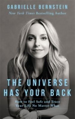 The Universe Has Your Back, Gabrielle Bernstein