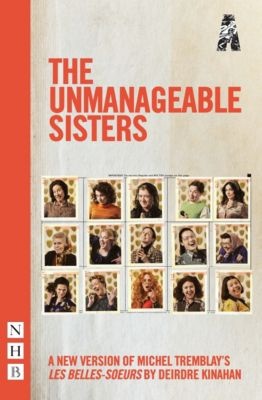 The Unmanageable Sisters (NHB Modern Plays), Michel Tremblay