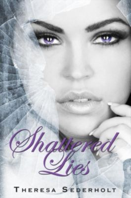 The Unraveled Trilogy: Shattered Lies (The Unraveled Trilogy, #3), Theresa Sederholt