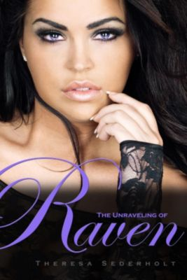 The Unraveled Trilogy: The Unraveling of Raven (The Unraveled Trilogy, #1), Theresa Sederholt