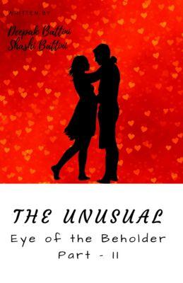 The Unusual (Eye of the Beholder), Deepak Kumar Battini, Shashi Sahani Battini