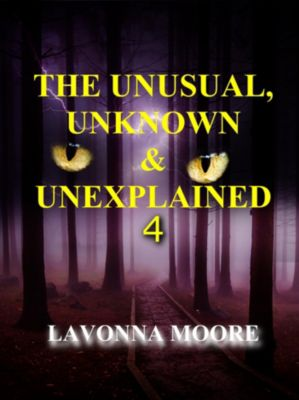The Unusual, Unknown & Unexplained: The Unusual, Unknown & Unexplained 4, LaVonna Moore