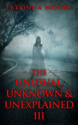 The Unusual, Unknown & Unexplained: The Unusual, Unknown & Unexplained III, LaVonna Moore
