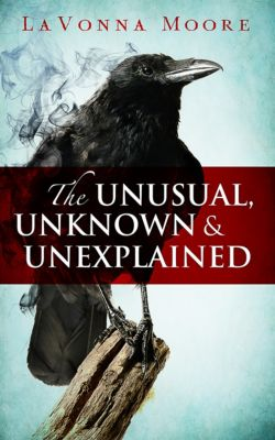The Unusual, Unknown & Unexplained: The Unusual, Unknown & Unexplained, LaVonna Moore