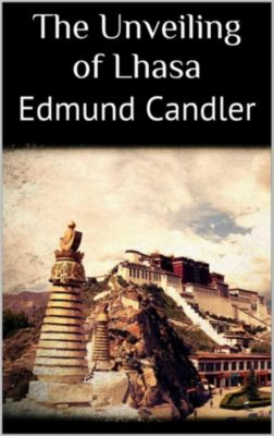 The Unveiling of Lhasa, Edmund Candler