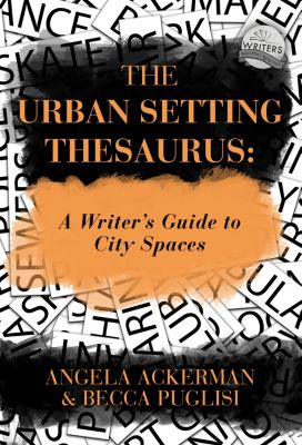The Urban Setting Thesaurus: A Writer's Guide to City Spaces, Angela Ackerman, Becca Puglisi