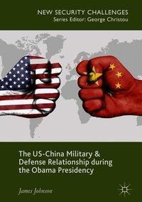 The US-China Military and Defence Relationship during the Obama Presidency, James Johnson