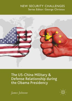 The US-China Military and Defense Relationship during the Obama Presidency, James Johnson