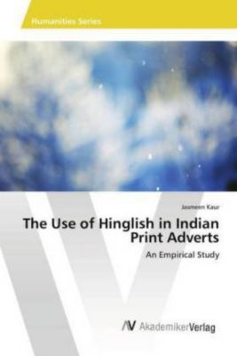 The Use of Hinglish in Indian Print Adverts, Jasmeen Kaur