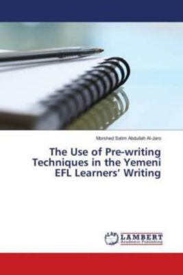 The Use of Pre-writing Techniques in the Yemeni EFL Learners' Writing, Morshed Salim Abdullah Al-Jaro