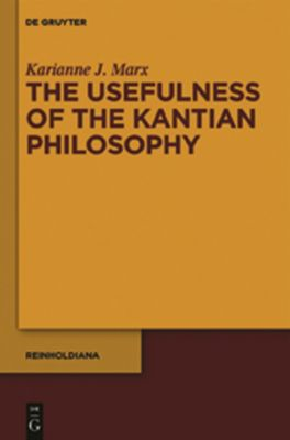 The Usefulness of the Kantian Philosophy, Karianne J. Marx
