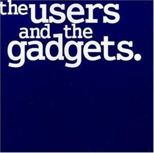 The Users And The Gadgets, Gadgets