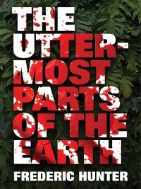 The Uttermost Parts of the Earth, Frederic Hunter