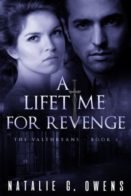 The Valthreans: A Lifetime for Revenge (The Valthreans: Book 2), Natalie G. Owens