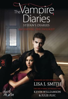 The Vampire Diaries. Stefan s Diaries Band 1: Am Anfang der Ewigkeit, Lisa J. Smith