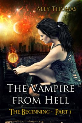 The Vampire from Hell: The Vampire from Hell: (Part 1) - The Beginning, Ally Thomas