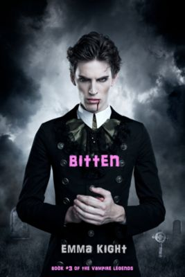 The Vampire Legends: Bitten (Book #3 of the Vampire Legends), Emma Knight