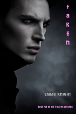 The Vampire Legends: Taken (Book #2 of the Vampire Legends), Emma Knight