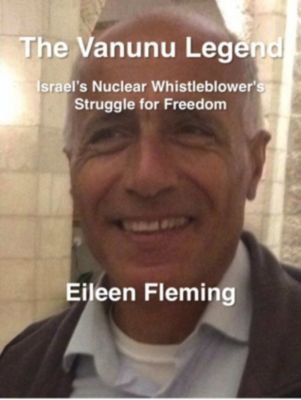 The Vanunu Legend Israel's Nuclear Whistleblower's Struggle for Freedom, Eileen Fleming