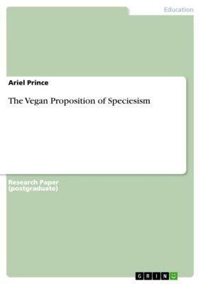 The Vegan Proposition of Speciesism, Ariel Prince