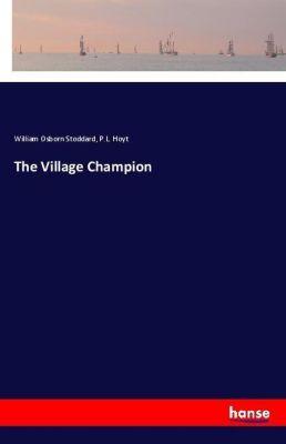 The Village Champion, William Osborn Stoddard, P. L. Hoyt