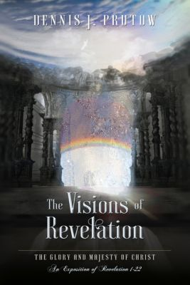 The Visions of Revelation: The Glory and Majesty of Christ, Dennis Prutow