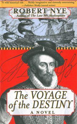 The Voyage of the Destiny, Robert Nye