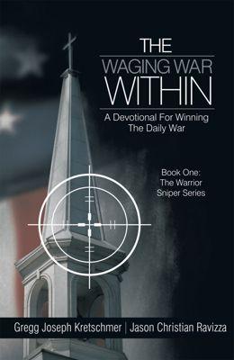 The Waging War Within-A Devotional for  Winning the Daily War, Gregg Joseph Kretschmer, Jason Christian Ravizza