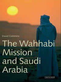The Wahhabi Mission and Saudi Arabia, David Commins