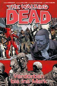The Walking Dead - Verdorben bis ins Mark - Robert Kirkman |