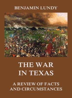 The War in Texas, Benjamin Lundy