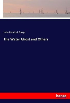 The Water Ghost and Others, John Kendrick Bangs