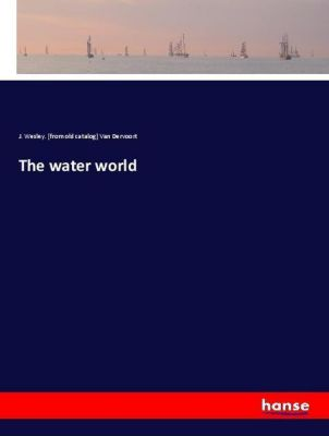 The water world, J. Wesley Van Dervoort