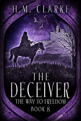 The Way to Freedom: The Deceiver (The Way to Freedom, #8), H.M. Clarke