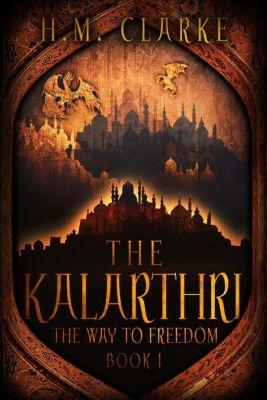 The Way to Freedom: The Kalarthri (The Way to Freedom), H.M. Clarke