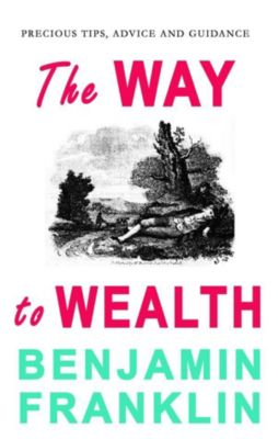 The Way to Wealth, Benjamin Franklin