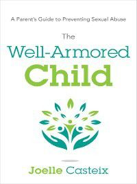 The Well-Armored Child, Joelle Casteix