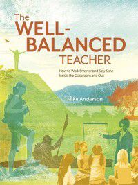 The Well-Balanced Teacher, Mike Anderson