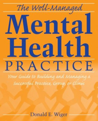 The Well-Managed Mental Health Practice, Donald E. Wiger