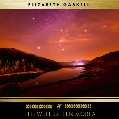 The Well Of Pen Morfa, Elizabeth Gaskell