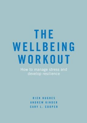 The Wellbeing Workout, Rick Hughes, Andrew Kinder, Cary L. Cooper