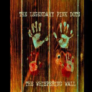 The Whispering Wall, The Legendary Pink Dots