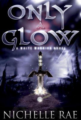 The White Warrior series: Only a Glow (The White Warrior series, #1), Nichelle Rae